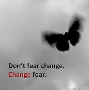 Don't fear change,change fear